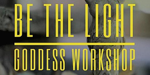 Be the Light - Goddess Workshop