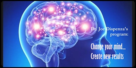 Change your mind... Create new results (Dr. Joe Dispenza's workshop. Facilitator: Daksha Patel) tickets