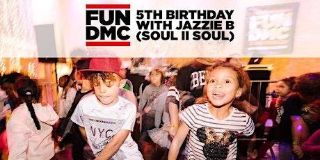 FUN DMC - 5th Birthday! tickets