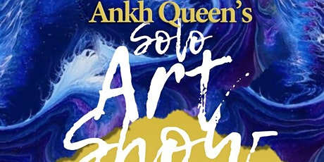 "Ankh Queen's Solo Art Show "" My Art Lives Through Me"" tickets"