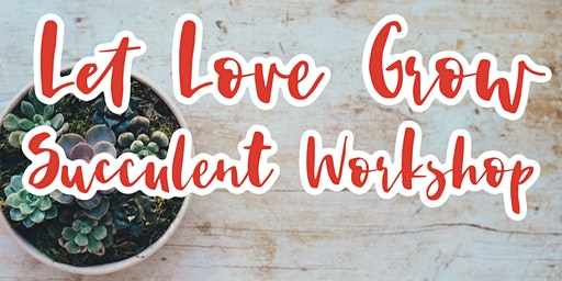 Let Love Grow Succulent Workshop