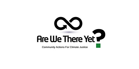 Are We There Yet? Community Actions for Climate Justice tickets
