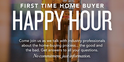 Happy Hour and Home Buying- First Time Home Buyer Event!