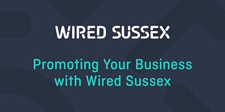 Promoting Your Business with Wired Sussex tickets