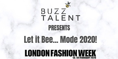 BUZZ TALENT PRESENTS LET IT BEE MODE 2020  - LONDON FASHION WEEK tickets
