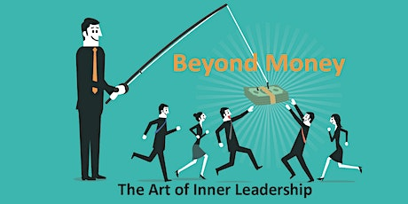 Beyond Money. The Art of Inner  Leadership! tickets