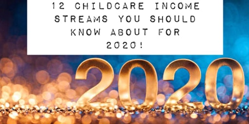 """""""12 Income Streams Every Childcare Provider Should Know About For 2020!!"""