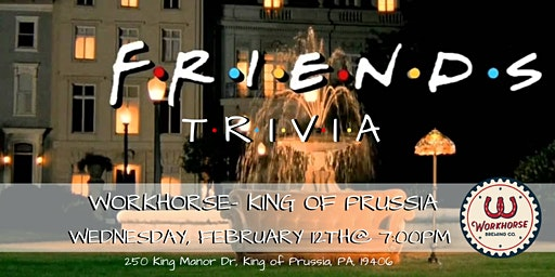 Friends Trivia at Workhorse King of Prussia