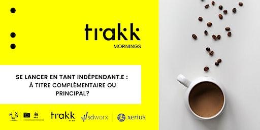 TRAKK Mornings #5 : se lancer en tant qu'indépendant.e ? Comment?