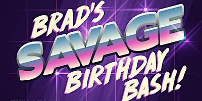 Brad's Savage Birthday Bash
