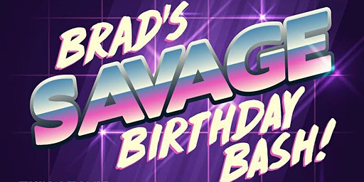 Brad's Savage Birthday Bash