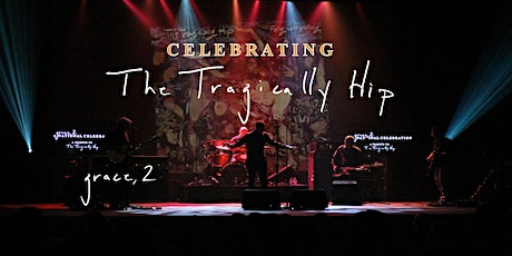 *RESCHEDULED - Grace, 2 - Celebrating The Tragically Hip tickets