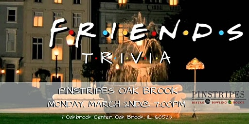 Friends Trivia at Pinstripes Oak Brook