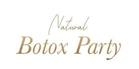 """All natural """"Botox Party"""" tickets"""