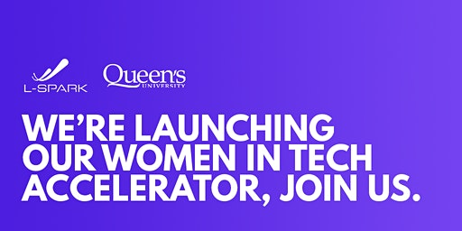 Queen's University & L-SPARK: Women in Tech: Connecting Leaders