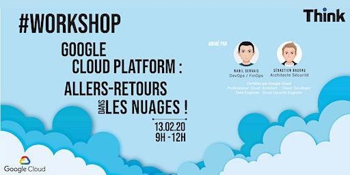 #WORKSHOP : Google Cloud Platform - Allers/Retours dans les nuages !