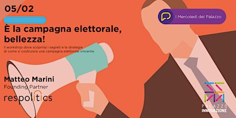 Mercoledì del Palazzo: è la campagna elettorale, bellezza! biglietti