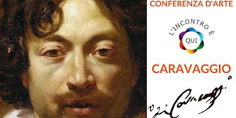 """Conferenza d'Arte - """"Caravaggio"""".  La Forza della Luce biglietti"""