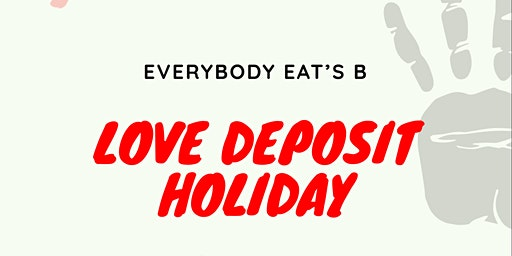 Everybody Eat's B Love Deposit Holiday