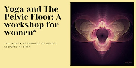 Yoga and The Pelvic Floor: A Workshop for Women* tickets