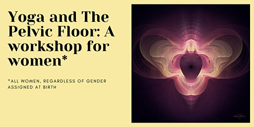 Yoga and The Pelvic Floor: A Workshop for Women*