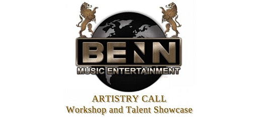 BENN MUSIC ENTERTAINMENT ARTISTRY CALL -  Workshop and Showcase