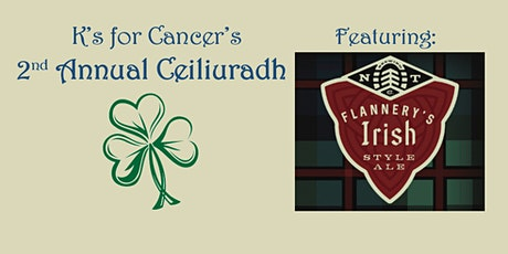 K's for Cancer's 2nd Annual Ceiliuradh (Irish Celebration) tickets