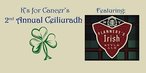 K's for Cancer's 2nd Annual Ceiliuradh (Irish Celebration)