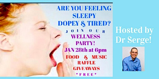 Wellness party! Are you feeling sleepy dopey & tired? Music Food giveaways