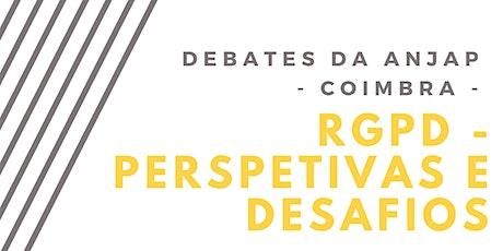 Debates da ANJAP - Coimbra | RGPD - Perspetivas e Desafios bilhetes