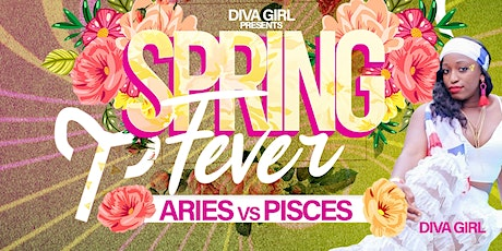 SPRING FEVER ARIES vs. PISCES tickets