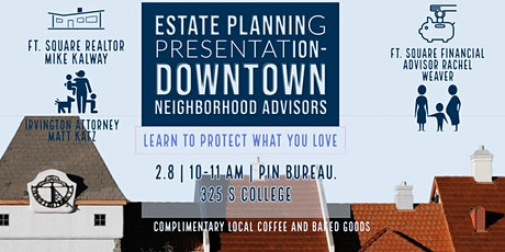 Protect what you love-Estate planning w/ your downtown neighborhoodadvisors tickets