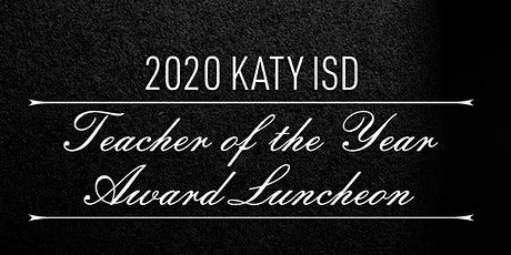 2020 Katy ISD Teacher of the Year Luncheon tickets