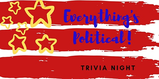 EVERYTHING'S POLITICAL! TRIVIA NIGHT to support the League of Women Voters