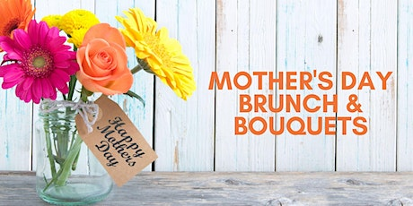 Mother's Day Brunch & Bouquets tickets