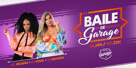 Baile de Garage - Mc Moana • Dj Aghata • Dj Vidal ingressos