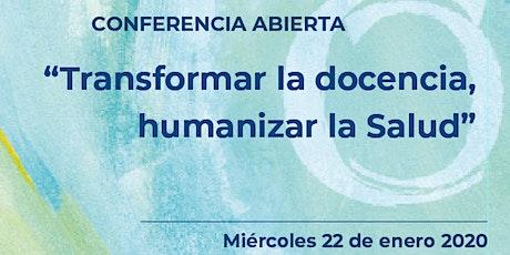 """Conferencia """"TRANSFORMAR LA DOCENCIA, HUMANIZAR LA SALUD"""" tickets"""