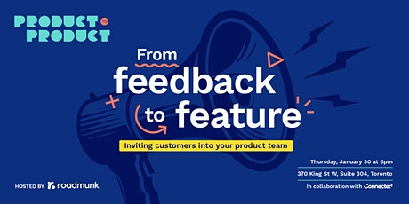 Product to Product Toronto: From feedback to feature tickets