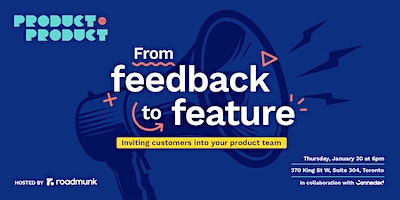 Product to Product Toronto: From feedback to feature