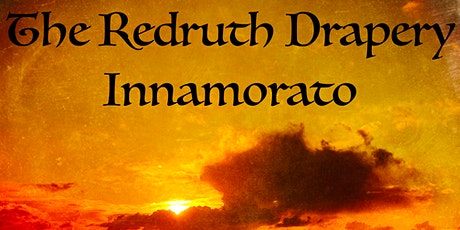 The. Redruth Drapery INNAMORATO  tickets