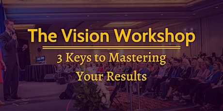 The Vision Workshop: 3 Keys to Mastering Your Results tickets