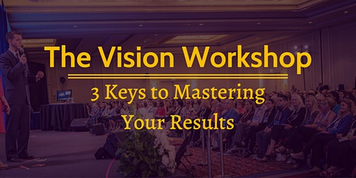 The Vision Workshop: 3 Keys to Mastering Your Results