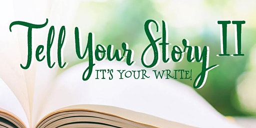 Tell Your Story II. It's Your Write!
