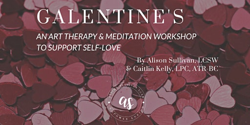 Galentine's: An Art Therapy & Meditation Workshop to Support Self-Love