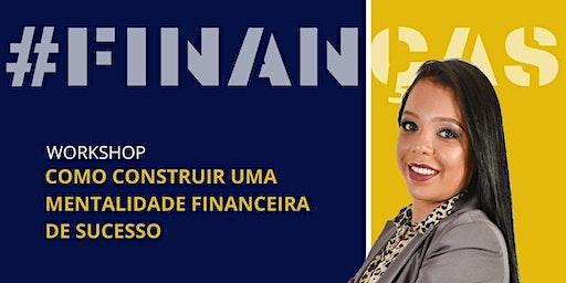 Workshop: COMO CONSTRUIR UMA  MENTALIDADE FINANCEIRA DE SUCESSO