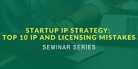 Startup IP Strategy: Top 10 IP and Licensing Mistakes tickets