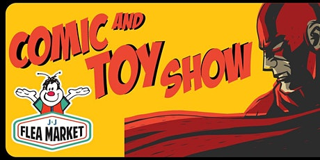 Comic and Toy Show at J&J Flea Market tickets