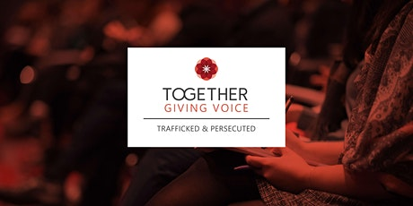 Together Giving Voice: Trafficked & Persecuted tickets