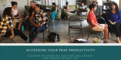 Accessing Your Peak Productivity | Accomplish More in Less Time & Energy & Higher Levels of Joy tickets