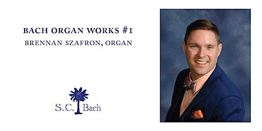 Bach Organ Works #2: Brennan Szafron, organ {Greenville}